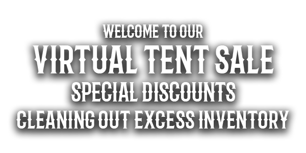 welcome to our virtual tent sale special discounts cleaning out excess inventory